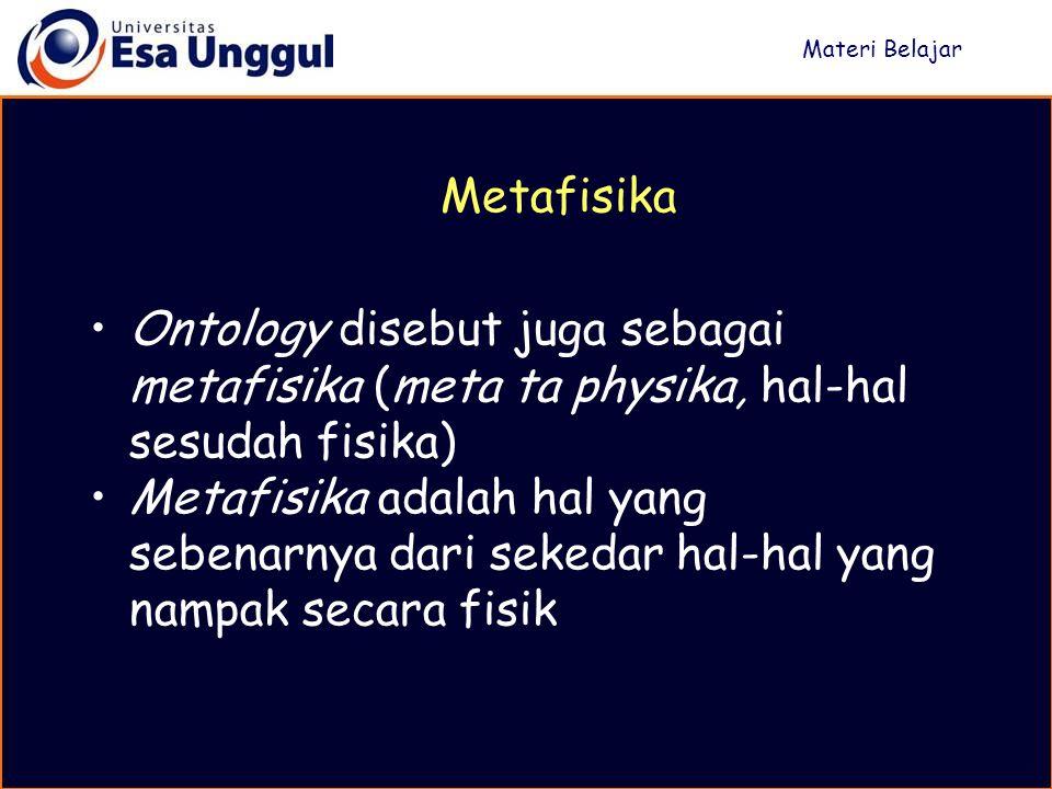 Materi Belajar Metafisika. Ontology disebut juga sebagai metafisika (meta ta physika, hal-hal sesudah fisika)