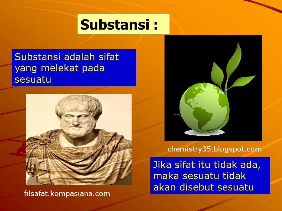 Substansi : Substansi adalah sifat yang melekat pada sesuatu