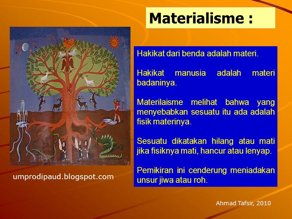 Materialisme : Hakikat dari benda adalah materi.