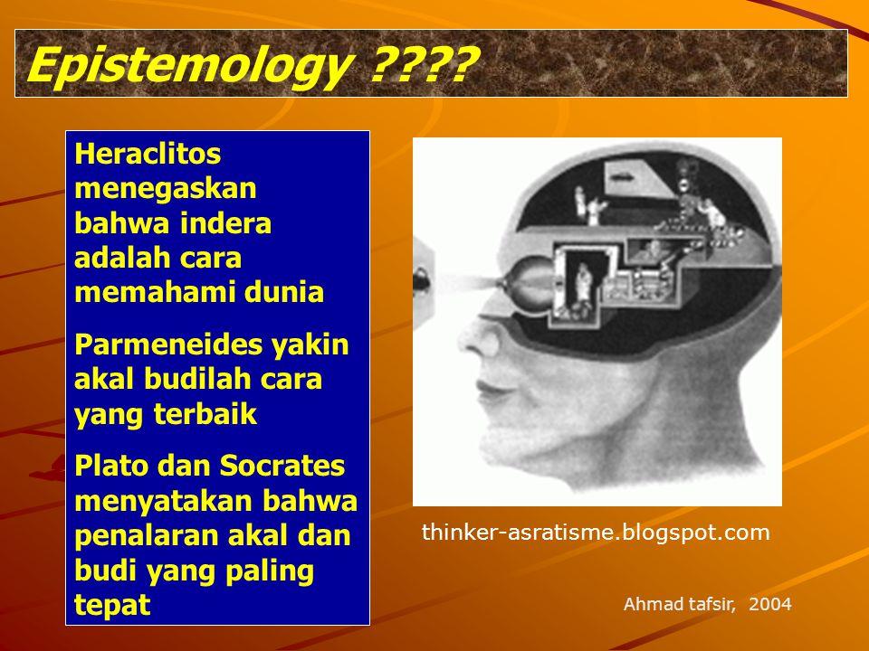 Epistemology Heraclitos menegaskan bahwa indera adalah cara memahami dunia. Parmeneides yakin akal budilah cara yang terbaik.