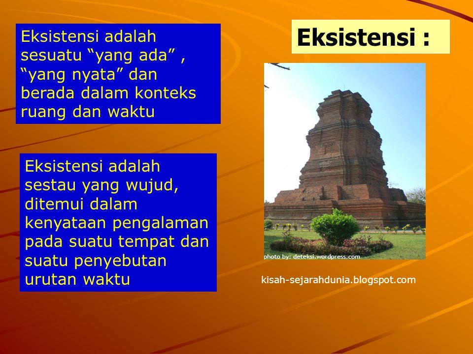 Eksistensi : Eksistensi adalah sesuatu yang ada , yang nyata dan berada dalam konteks ruang dan waktu.