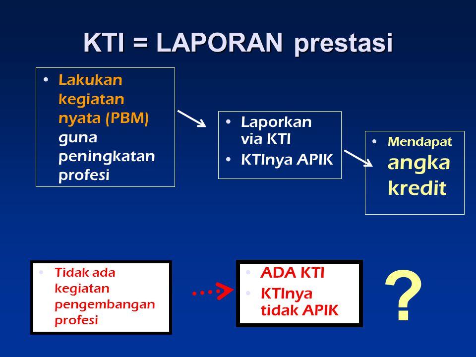 KTI = LAPORAN prestasi Lakukan kegiatan nyata (PBM) guna peningkatan profesi. Laporkan via KTI. KTInya APIK.