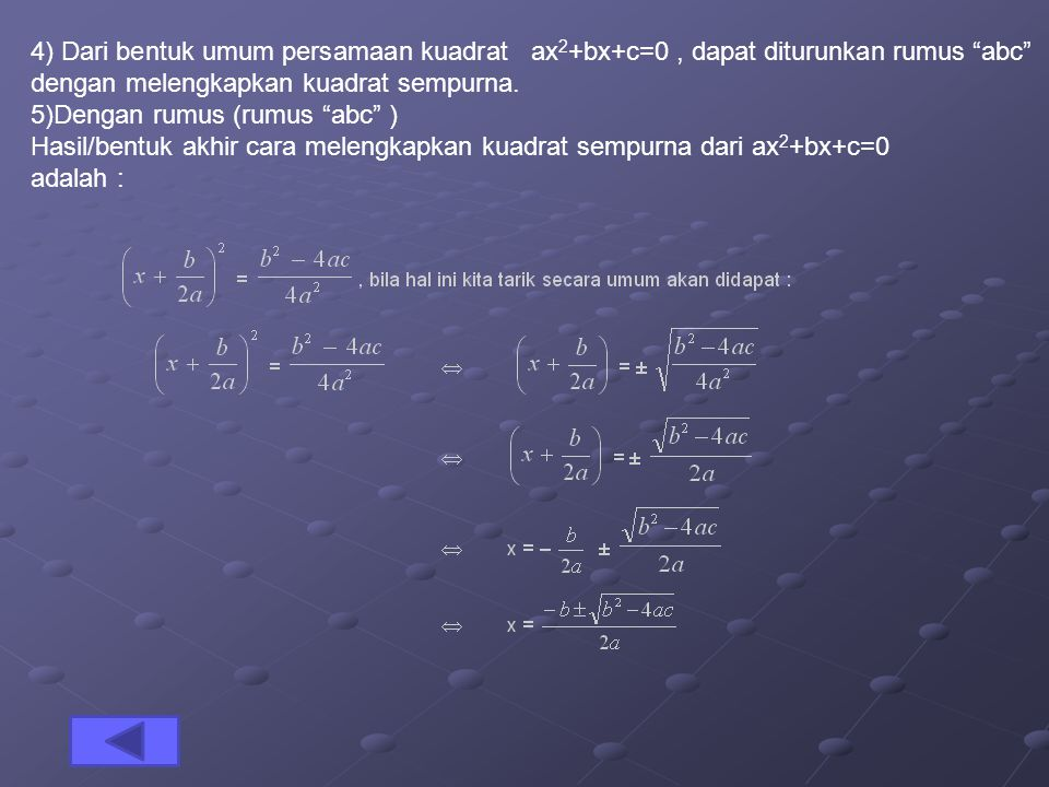 4) Dari bentuk umum persamaan kuadrat ax2+bx+c=0 , dapat diturunkan rumus abc dengan melengkapkan kuadrat sempurna.