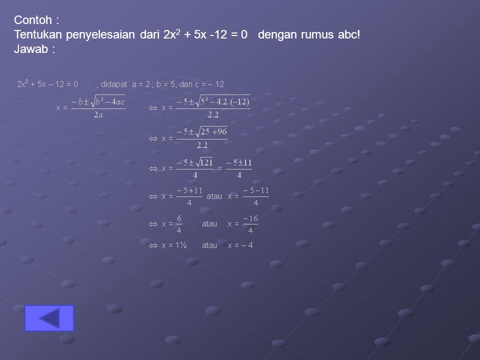 Contoh : Tentukan penyelesaian dari 2x2 + 5x -12 = 0 dengan rumus abc! Jawab :