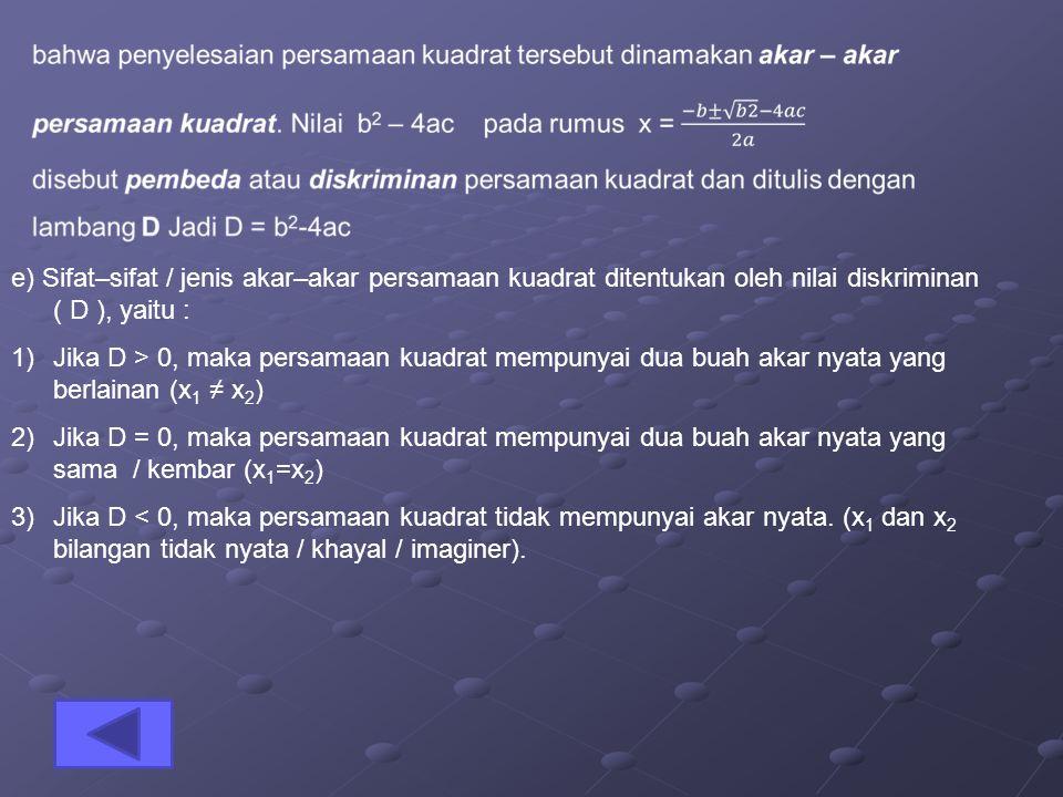 e) Sifat–sifat / jenis akar–akar persamaan kuadrat ditentukan oleh nilai diskriminan ( D ), yaitu :