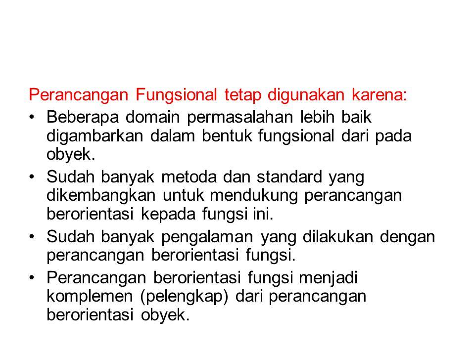 Perancangan Fungsional tetap digunakan karena: