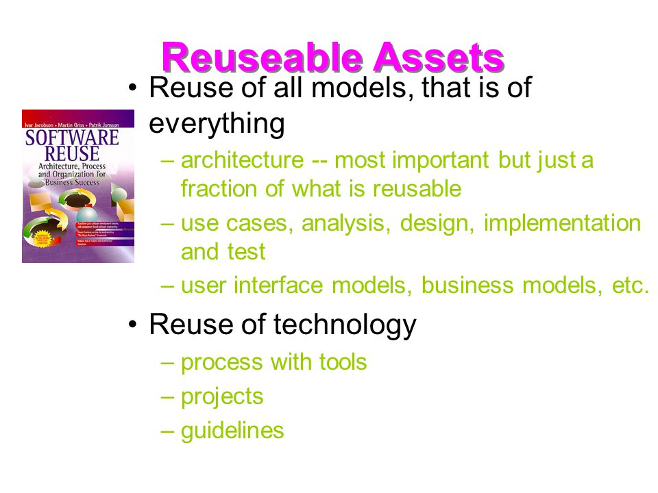 Reuseable Assets Reuse of all models, that is of everything
