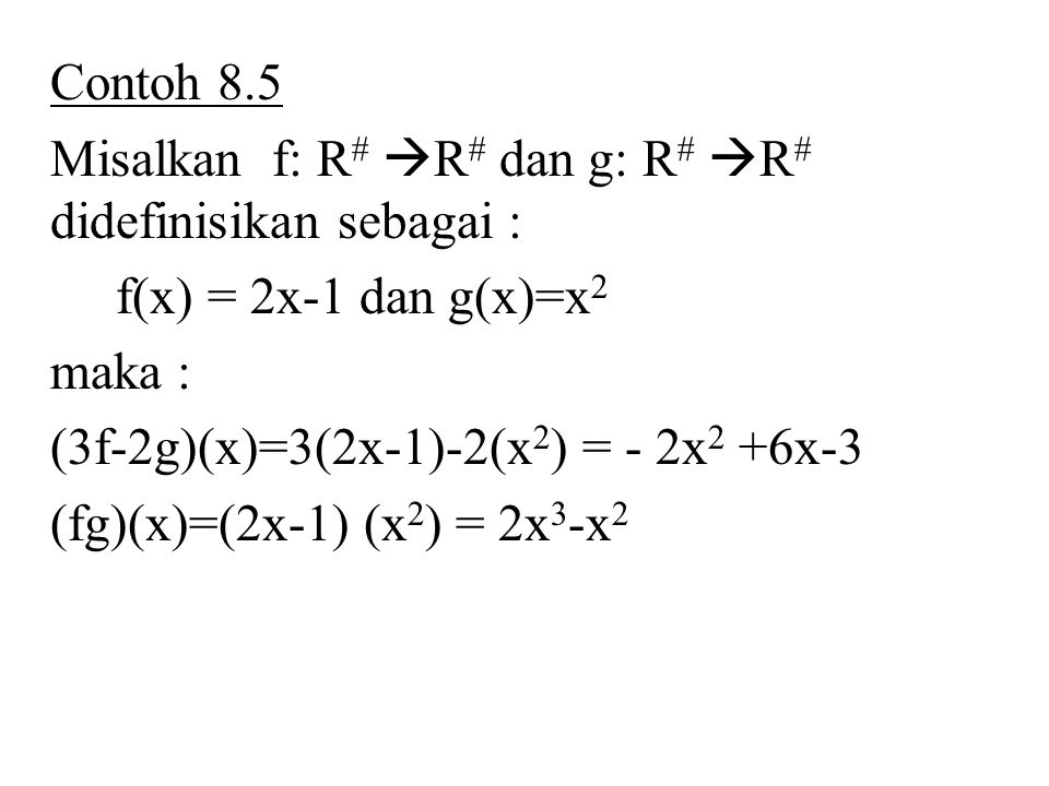 Contoh 8.5 Misalkan f: R# R# dan g: R# R# didefinisikan sebagai : f(x) = 2x-1 dan g(x)=x2. maka :