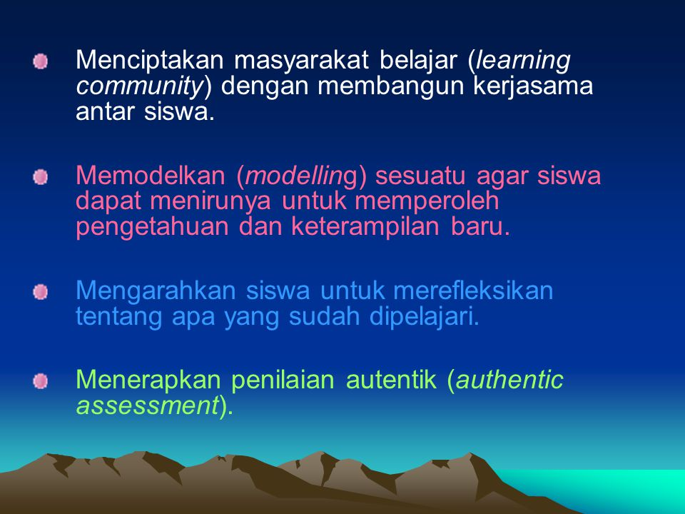 Menciptakan masyarakat belajar (learning community) dengan membangun kerjasama antar siswa.