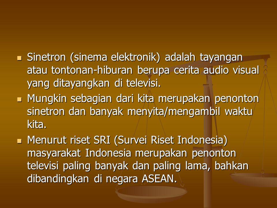 Sinetron (sinema elektronik) adalah tayangan atau tontonan-hiburan berupa cerita audio visual yang ditayangkan di televisi.