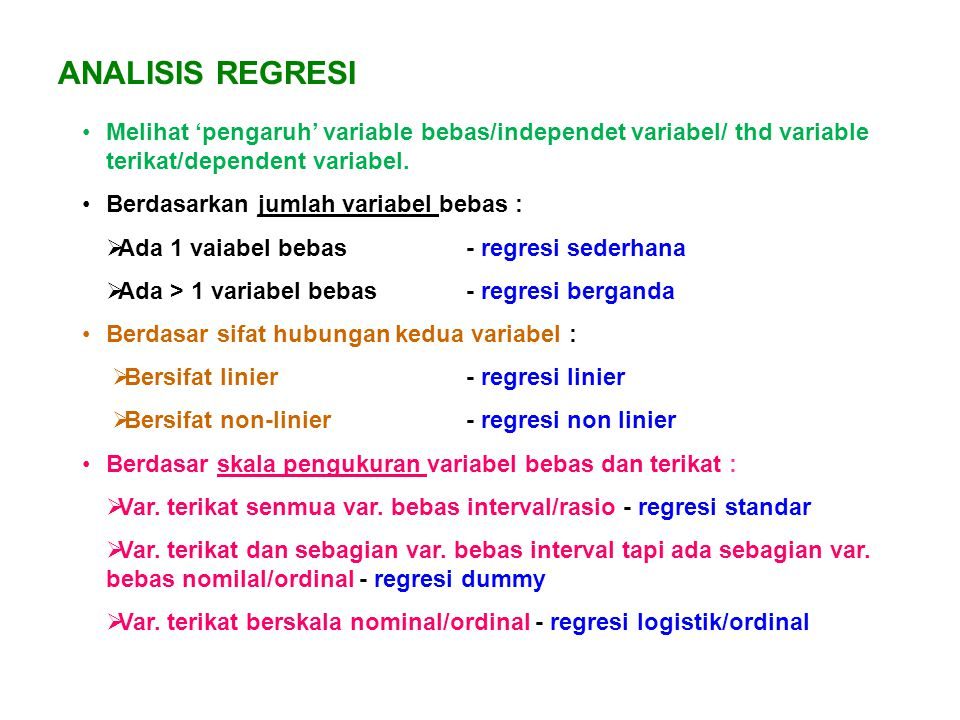 ANALISIS REGRESI Melihat 'pengaruh' variable bebas/independet variabel/ thd variable terikat/dependent variabel.