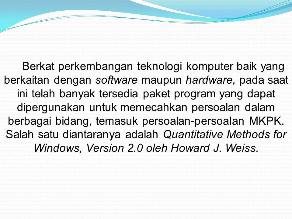 Berkat perkembangan teknologi komputer baik yang berkaitan dengan software maupun hardware, pada saat ini telah banyak tersedia paket program yang dapat dipergunakan untuk memecahkan persoalan dalam berbagai bidang, temasuk persoalan-persoalan MKPK.
