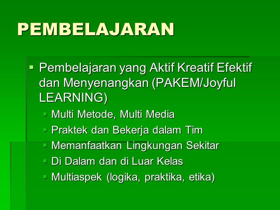 PEMBELAJARAN Pembelajaran yang Aktif Kreatif Efektif dan Menyenangkan (PAKEM/Joyful LEARNING) Multi Metode, Multi Media.