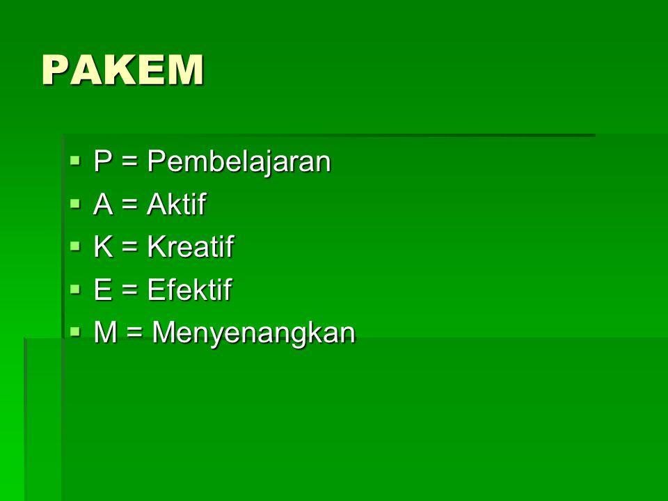 PAKEM P = Pembelajaran A = Aktif K = Kreatif E = Efektif