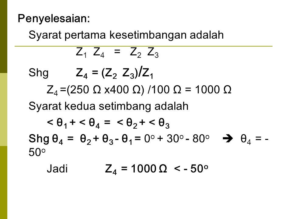 Penyelesaian: Syarat pertama kesetimbangan adalah Z1 Z4 = Z2 Z3. Shg Z4 = (Z2 Z3)/Z1.