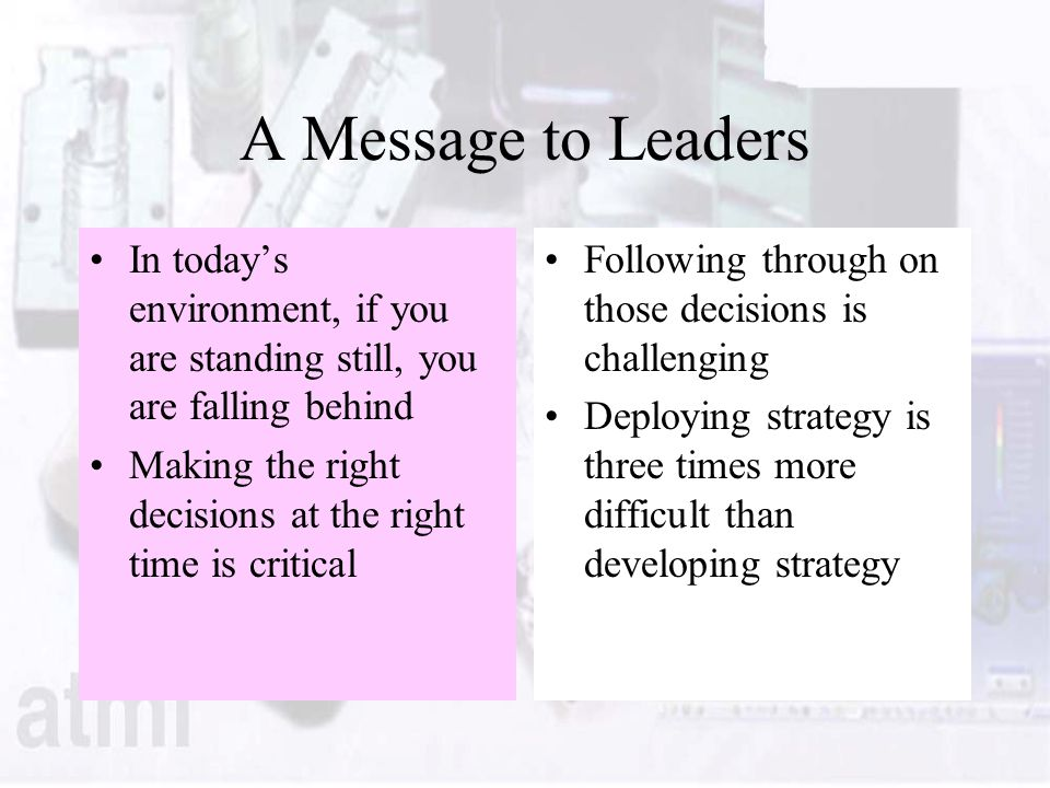 A Message to Leaders In today's environment, if you are standing still, you are falling behind.