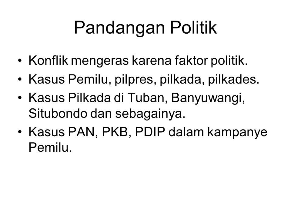 Pandangan Politik Konflik mengeras karena faktor politik.