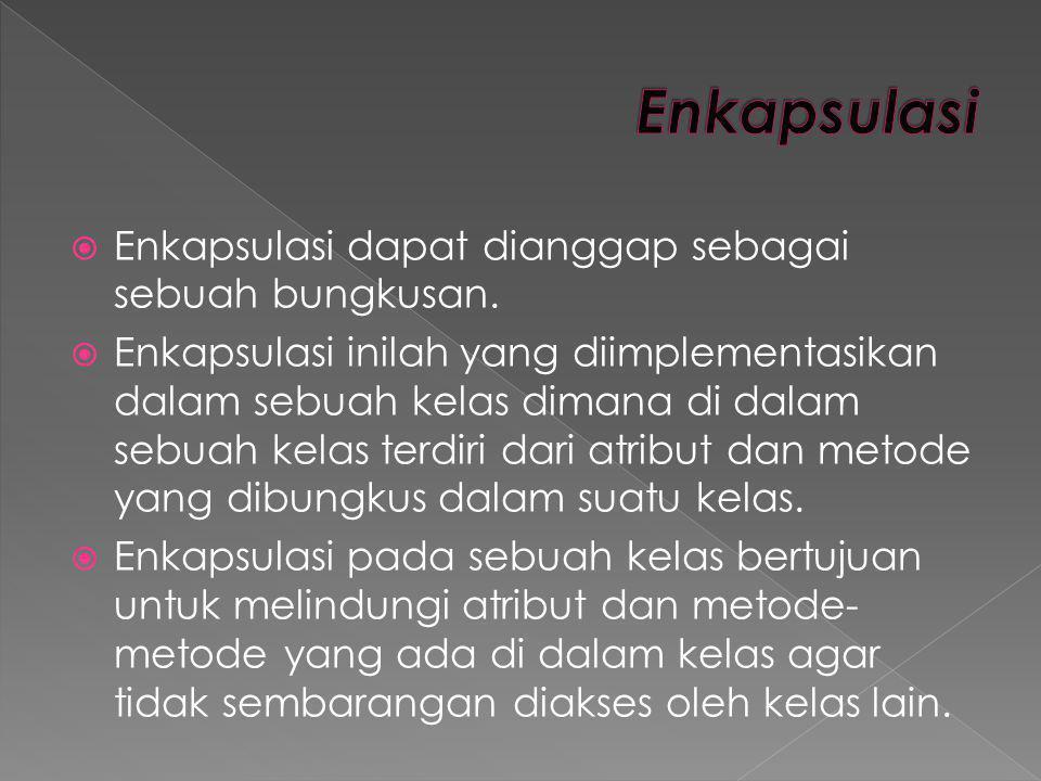 Enkapsulasi Enkapsulasi dapat dianggap sebagai sebuah bungkusan.