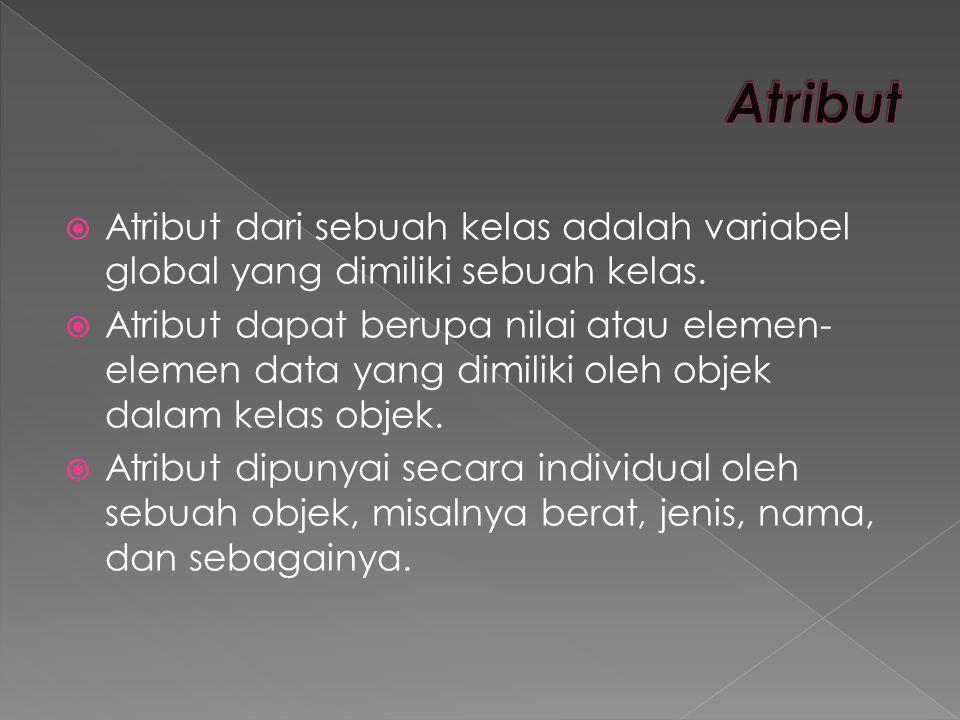 Atribut Atribut dari sebuah kelas adalah variabel global yang dimiliki sebuah kelas.