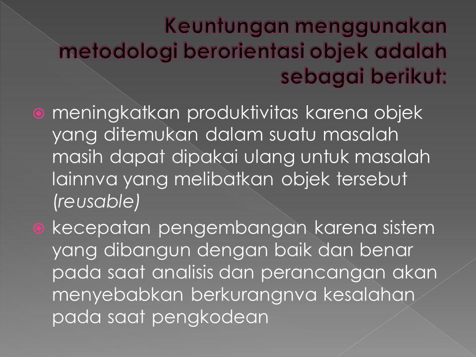Keuntungan menggunakan metodologi berorientasi objek adalah sebagai berikut: