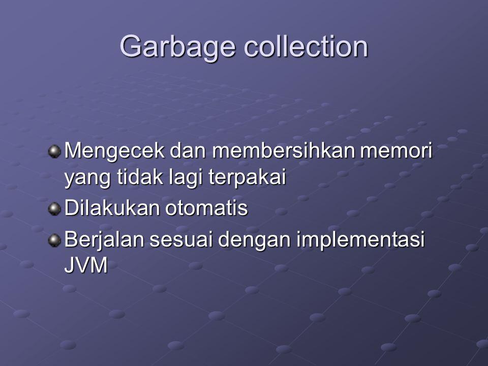 Garbage collection Mengecek dan membersihkan memori yang tidak lagi terpakai.