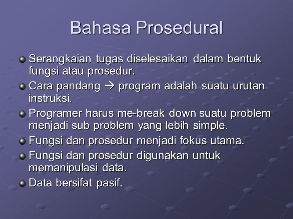 Bahasa Prosedural Serangkaian tugas diselesaikan dalam bentuk fungsi atau prosedur. Cara pandang  program adalah suatu urutan instruksi.