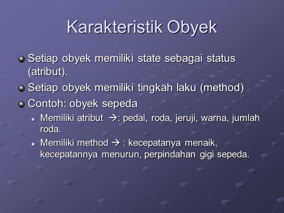 Karakteristik Obyek Setiap obyek memiliki state sebagai status (atribut). Setiap obyek memiliki tingkah laku (method)