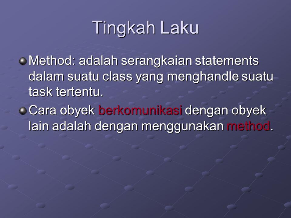 Tingkah Laku Method: adalah serangkaian statements dalam suatu class yang menghandle suatu task tertentu.