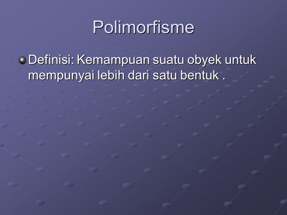 Polimorfisme Definisi: Kemampuan suatu obyek untuk mempunyai lebih dari satu bentuk .