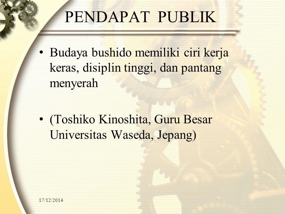 PENDAPAT PUBLIK Budaya bushido memiliki ciri kerja keras, disiplin tinggi, dan pantang menyerah.