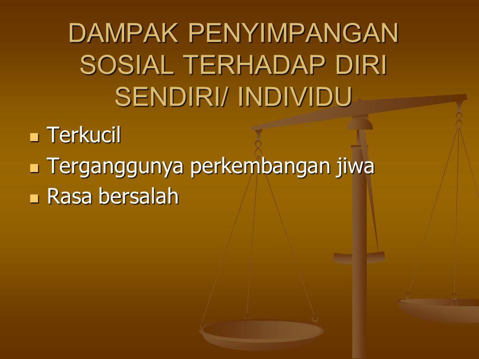 DAMPAK PENYIMPANGAN SOSIAL TERHADAP DIRI SENDIRI/ INDIVIDU