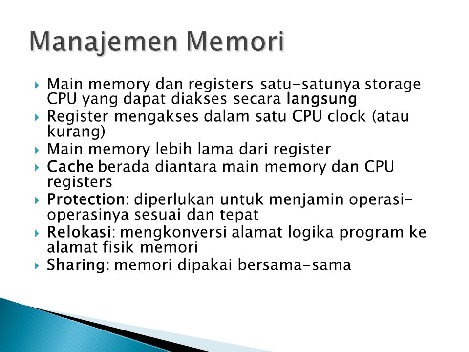 Manajemen Memori Main memory dan registers satu-satunya storage CPU yang dapat diakses secara langsung.