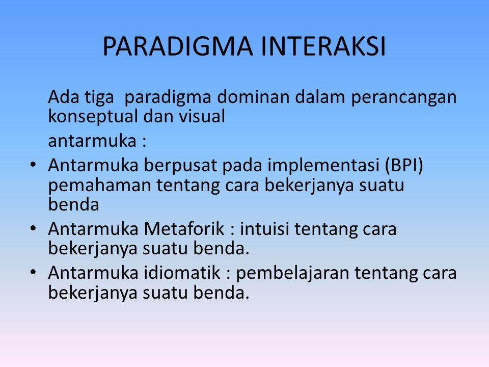 PARADIGMA INTERAKSI Ada tiga paradigma dominan dalam perancangan konseptual dan visual. antarmuka :