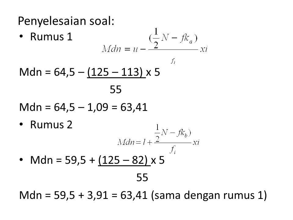 Penyelesaian soal: Rumus 1 Mdn = 64,5 – (125 – 113) x 5 55