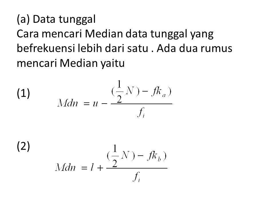 (a) Data tunggal Cara mencari Median data tunggal yang befrekuensi lebih dari satu . Ada dua rumus mencari Median yaitu