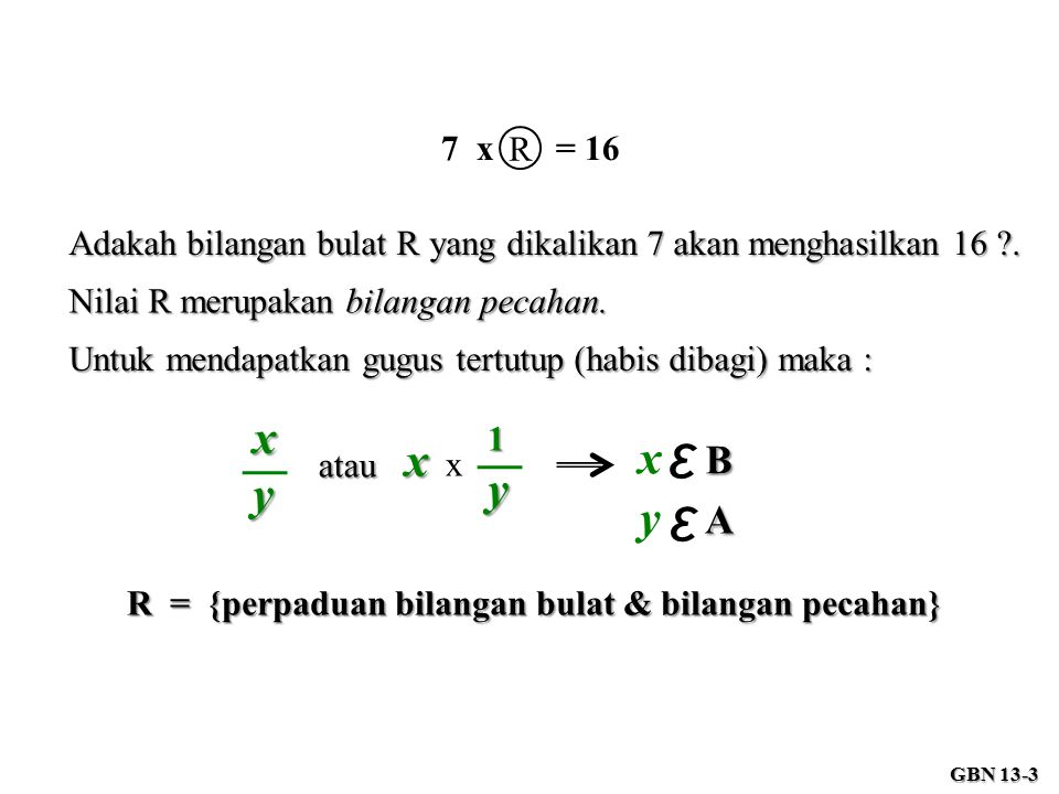 7 x = 16 R. Adakah bilangan bulat R yang dikalikan 7 akan menghasilkan 16 . Nilai R merupakan bilangan pecahan.