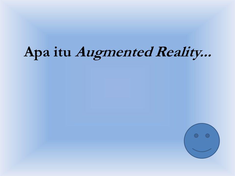 Apa itu Augmented Reality...