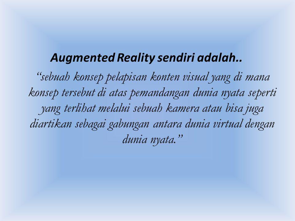 Augmented Reality sendiri adalah