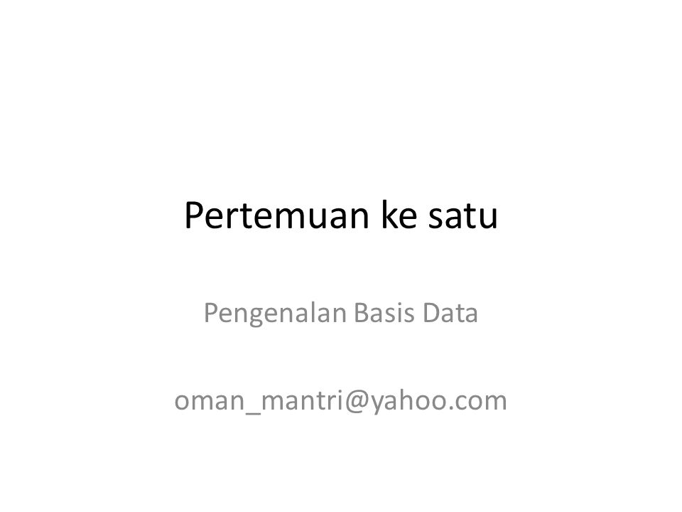 Pengenalan Basis Data oman_mantri@yahoo.com