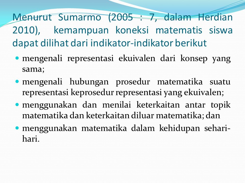Menurut Sumarmo (2005 : 7, dalam Herdian 2010), kemampuan koneksi matematis siswa dapat dilihat dari indikator-indikator berikut