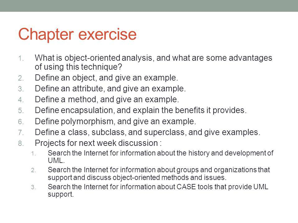 Chapter exercise What is object-oriented analysis, and what are some advantages of using this technique