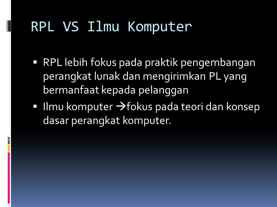 RPL VS Ilmu Komputer RPL lebih fokus pada praktik pengembangan perangkat lunak dan mengirimkan PL yang bermanfaat kepada pelanggan.