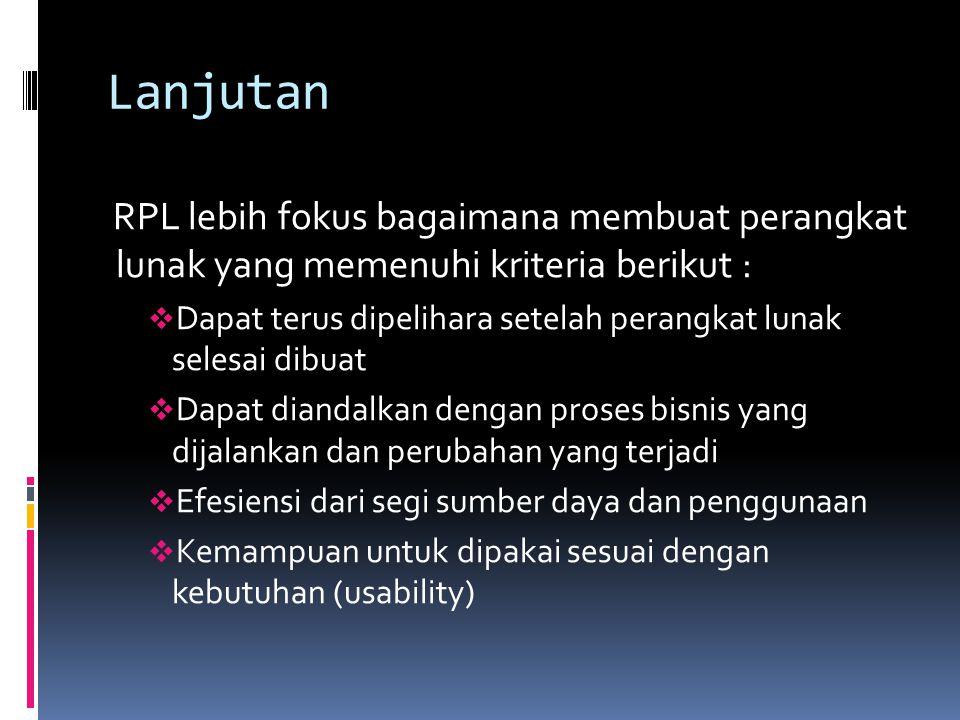 Lanjutan RPL lebih fokus bagaimana membuat perangkat lunak yang memenuhi kriteria berikut :