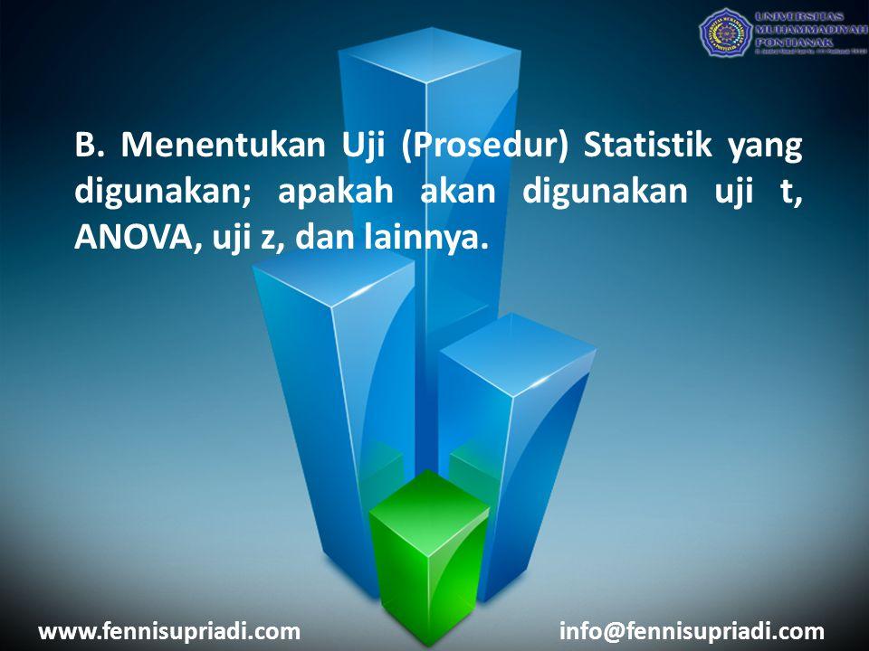 B. Menentukan Uji (Prosedur) Statistik yang digunakan; apakah akan digunakan uji t, ANOVA, uji z, dan lainnya.