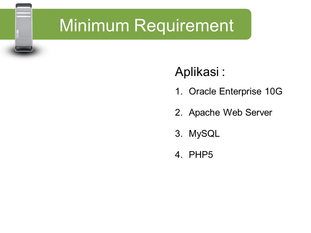 Minimum Requirement Aplikasi : Oracle Enterprise 10G Apache Web Server