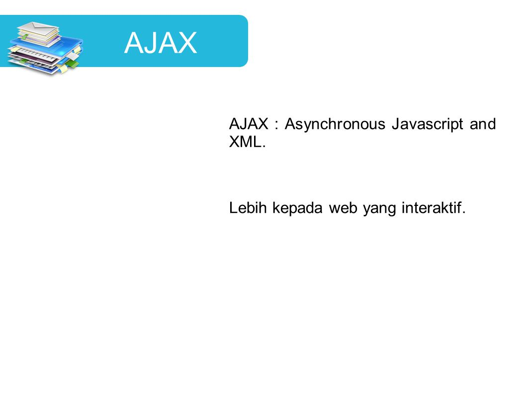 AJAX AJAX : Asynchronous Javascript and XML.