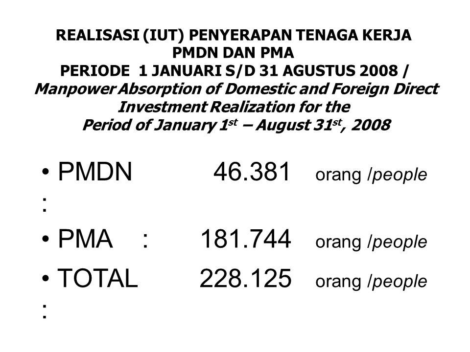 PMDN : 46.381 orang /people PMA : 181.744 orang /people TOTAL :