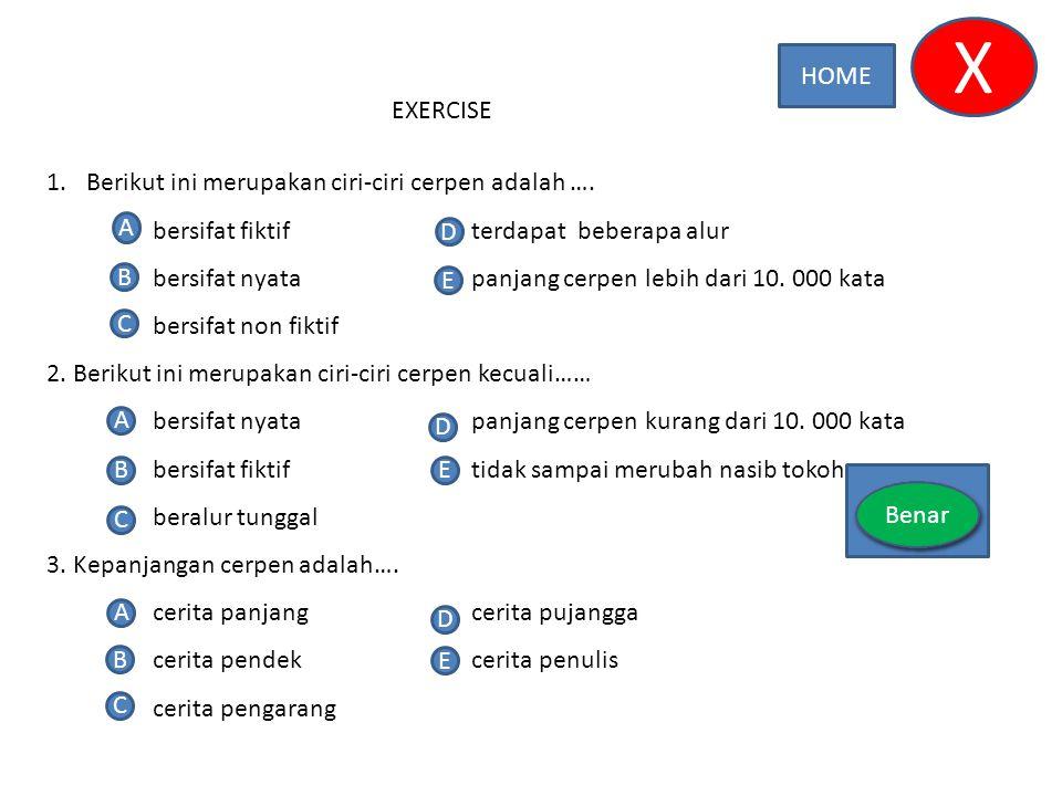 X HOME EXERCISE Berikut ini merupakan ciri-ciri cerpen adalah ….