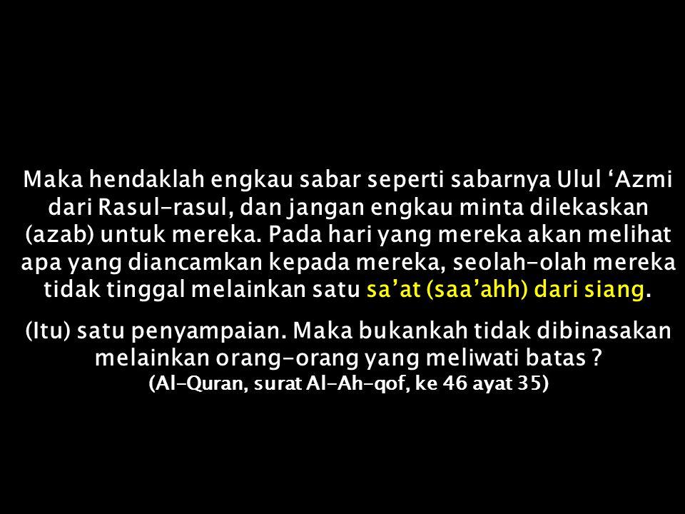 (Al-Quran, surat Al-Ah-qof, ke 46 ayat 35)