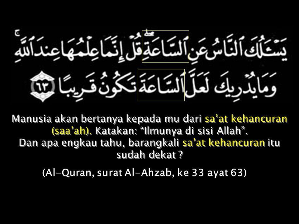 (Al-Quran, surat Al-Ahzab, ke 33 ayat 63)